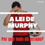 a lei de murphy - Coaching Esportivo - Linhares Coach