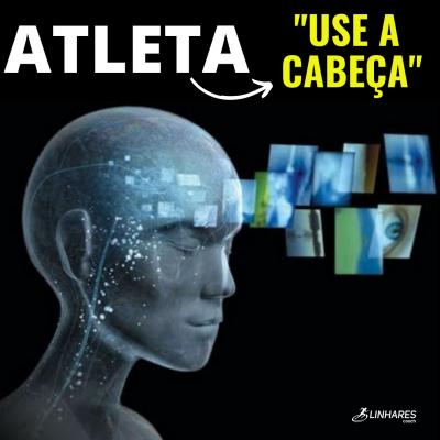 Atleta use a cabeça Coaching Esportivo - Linhares Coach