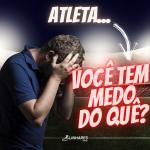 Atleta você tem medo do que - Coaching Esportivo - Linhares Coach