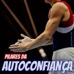 Pilares da Autoconfiança - Coaching Esportivo - Linhares Coach
