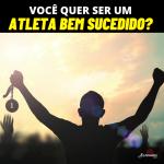 Você quer ser um atleta bem sucedido - Coaching Esportivo - Linhares Caoch